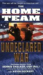 The Home Team: Undeclared War - Dennis Chalker, Kevin Dockery
