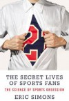 The Secret Lives of Sports Fans - Eric Simons