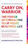 Carry On, Warrior: The Power of Embracing Your Messy, Beautiful Life - Glennon Doyle Melton