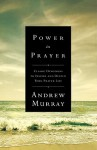 Power in Prayer: Classic Devotions to Inspire and Deepen Your Prayer Life - Andrew Murray