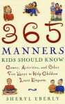 365 Manners Kids Should Know: Games, Activities, and Other Fun Ways to Help Children Learn Etiquette - Sheryl Eberly