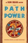 The Path of Power (A Fireside Book) - Sun Bear, Edward B. Weinstock, Marlise Wabun Wind