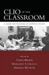 Clio in the Classroom: A Guide for Teaching U.S. Women's History - Carol Berkin, Barbara Winslow, Margaret S. Crocco