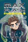 Max Flash: Mission 3: In Deep - Jonny Zucker, Ned Woodman