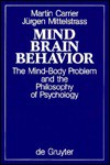 Mind, Brain, Behavior: The Mind-Body Problem & the Philosophy of Psychology - Martin Carrier, Juergen Mittelstrass