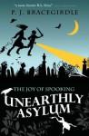 Unearthly Asylum - P.J. Bracegirdle