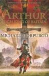 Arthur High King Of Britain - Michael Morpurgo