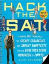 Hack the SAT: Strategies and Sneaky Shortcuts That Can Raise Your Score Hundreds of Points - Eliot Schrefer