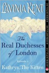 Kathryn, The Kitten: The Real Duchesses of London - Lavinia Kent