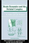 Brain Dynamics and the Striatal Complex (Loose Leaf) - Robert Miller, Jeffrey Wickens