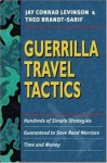 Guerrilla Travel Tactics: Hundreds of Simple Strategies Guaranteed to Save Road Warriors Time and Money - Jay Conrad Levinson