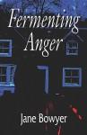 Fermenting Anger - Jane Bowyer