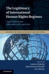 The Legitimacy of International Human Rights Regimes: Legal, Political and Philosophical Perspectives - Andreas Follesdal, Johan Karlsson Schaffer, Geir Ulfstein, Andreas F Llesdal