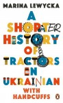 A Shorter History of Tractors in Ukrainian with Handcuffs - Marina Lewycka