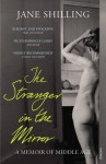 The Stranger in the Mirror: A Memoir of Middle Age - Jane Shilling