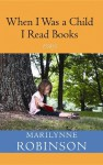 When I Was a Child I Read Books - Marilynne Robinson