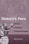 History's Peru: The Poetics of Colonial and Postcolonial Historiography - Mark Thurner