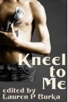 Kneel To Me - Argus Marks, Kannan Feng, Jay Starre, Jason Rubis
