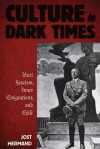 Culture in Dark Times: Nazi Fascism, Inner Emigration, and Exile - Jost Hermand