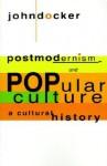 Postmodernism and Popular Culture: A Cultural History - John Docker