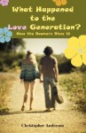 What Happened to the Love Generation?: How the Boomers Blew It - Christopher Anderson