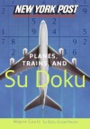 New York Post Planes, Trains, and Sudoku: The Official Utterly Addictive Number-Placing Puzzle - Wayne Gould