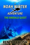 The Emerald Quest (The Noan Winter adventure series book #1) - Renee Pawlish