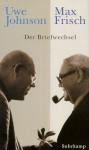 Max Frisch, Uwe Johnson: Der Briefwechsel, 1964 1983 - Max Frisch, Uwe Johnson