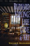 Rudyard Kipling: Life, Love, and Art - William B. Dillingham