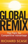 Global Remix: The Fight for Competitive Advantage - Richard Scase