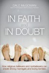 In Faith and in Doubt: How Religious Believers and Nonbelievers Can Create Strong Marriages and Loving Families - Dale McGowan