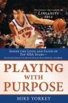 Playing with Purpose: Basketball: Inside the Lives and Faith of Top NBA Stars - Mike Yorkey