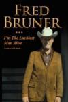 Fred Bruner: I'm the Luckiest Man Alive - Scott Martin
