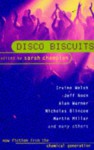 Disco Biscuits - Sarah Champion, Alan Warner, Irvine Welsh, Jeff Noon, Mark Millar