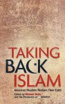 Taking Back Islam: American Muslims Reclaim Their Faith - Michael Wolfe, Producers of Beliefnet
