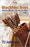 The Blackfeet Boys - Part I: Warriors by Day - Lovers by Night - T.J. Johnson