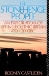 The Stonehenge People: An Exploration of Life in Neolithic Britain 4700-2000 BC - Rodney Castleden
