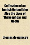 Confession of an English Opium Eater/Lives of Shakespeare & Goethe - Thomas de Quincey