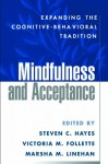 Mindfulness and Acceptance: Expanding the Cognitive-Behavioral Tradition - Steven C. Hayes, Victoria M. Follette, Marsha M. Linehan