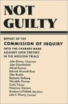 Not Guilty Report of the Commission of Inquiry Into the Charges Made Against Leon Trotsky in the Moscow Trials - John Dewey, John Chamberlain, Edward Alsworth Ross, Alfred Rosmer, Otto Ruehle