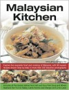 Malaysian Kitchen: Explore the Exquisite Food and Cooking of Malaysia, with 80 Superb Recipes Shown Step-By-Step in More Than 350 Beautiful Photographs - Ghillie Basan, Terry Tan