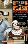 Eyeing the Flash: The Education of a Carnival Con Artist - Peter Fenton