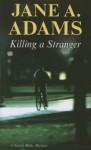 Killing a Stranger - Jane A. Adams