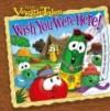 Wish You Were Here! (Veggie Tales) - Sonia Sander