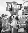 Taking Shots: The Photography of William S. Burroughs - Patricia Allmer, John Sears