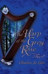 The Harp Of The Grey Rose (Cerin Songweaver) - Charles de Lint