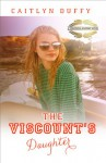 The Viscount's Daughter - Caitlyn Duffy