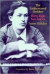 The Undiscovered Chekhov: Forty-Three New Stories - Anton Chekhov, Peter Constantine, Spalding Gray