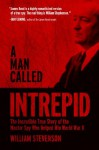A Man Called Intrepid: The Incredible True Story of the Master Spy Who Helped Win World War II - William Stevenson