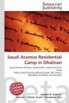 Saudi Aramco Residential Camp in Dhahran - Lambert M. Surhone, VDM Publishing, Susan F. Marseken